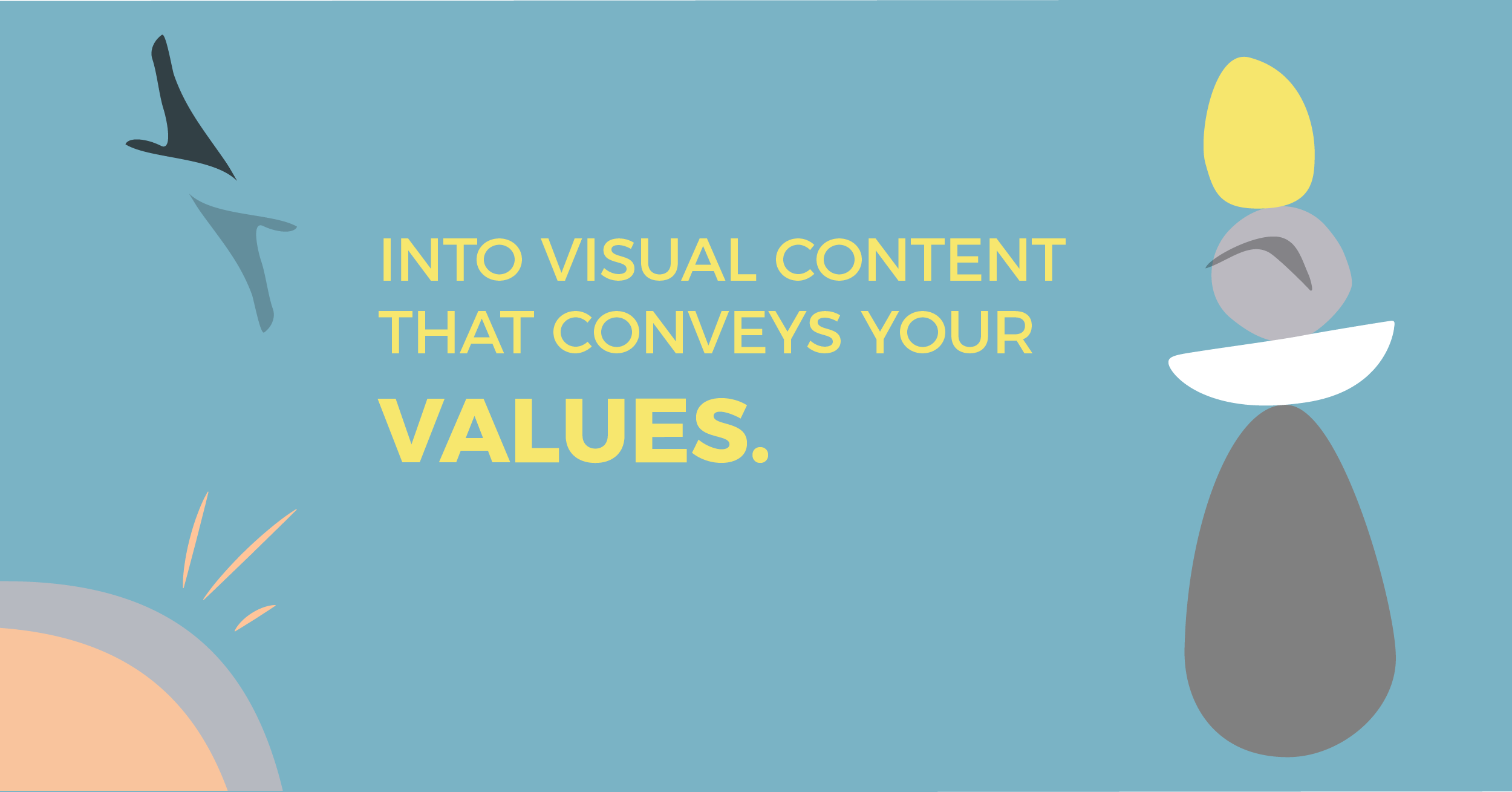 Visual content that conveys your values